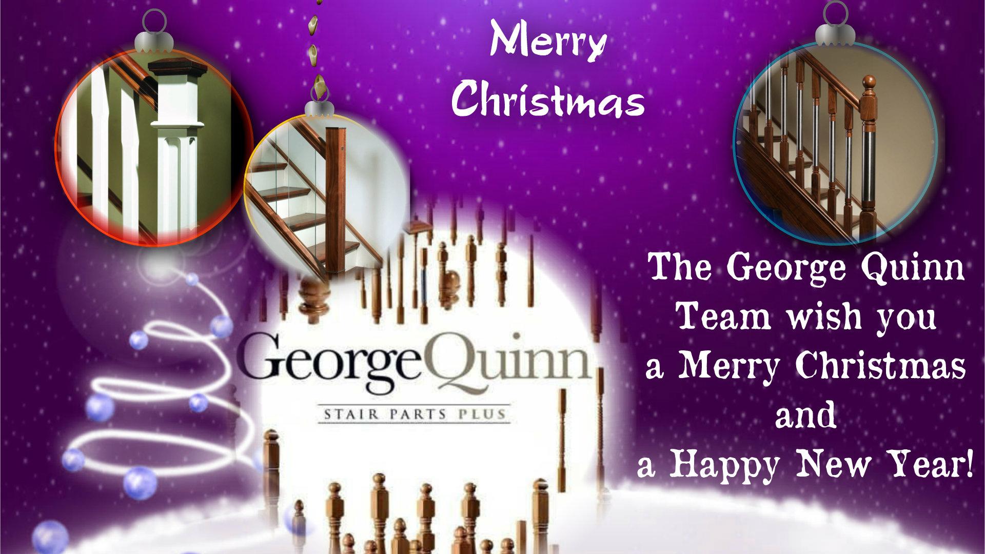 George Quinn Stair Parts Plus - Christmas Holidays 2017